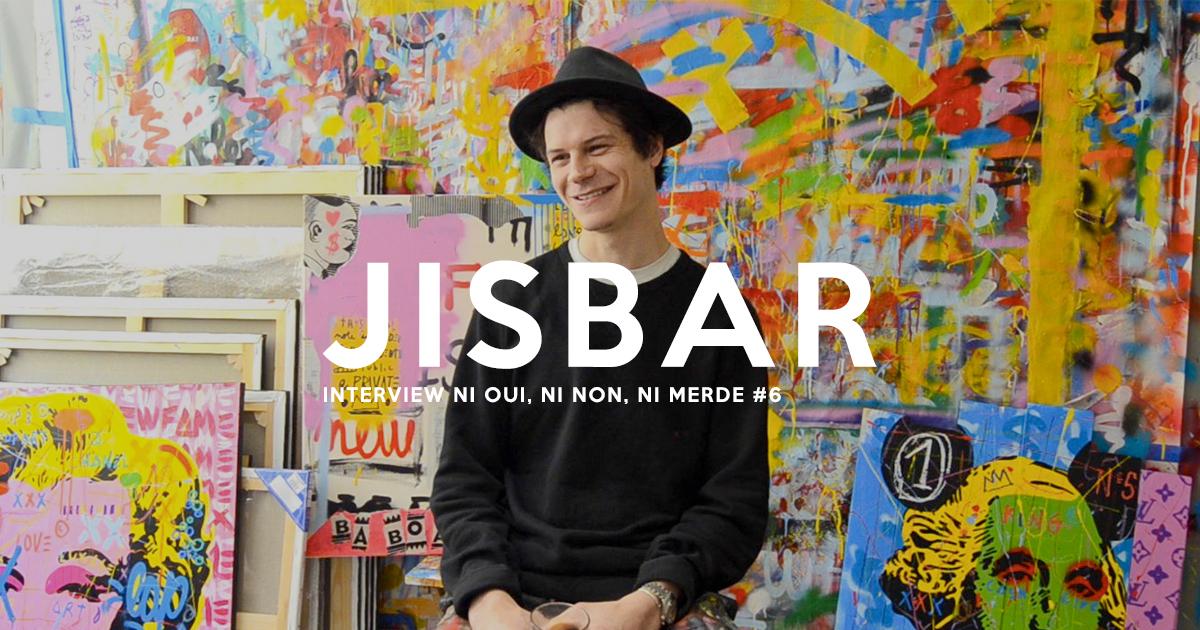 Interview « ni oui, ni non, ni merde » #6 avecJisbar